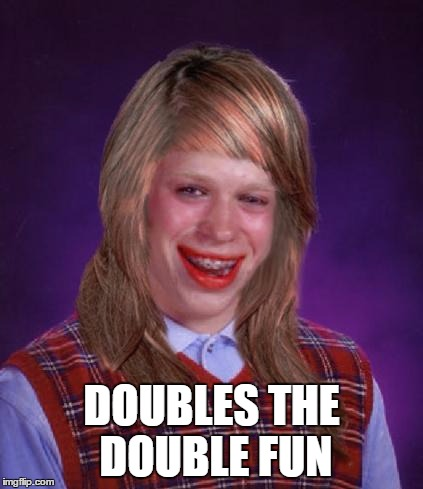 DOUBLES THE DOUBLE FUN | made w/ Imgflip meme maker
