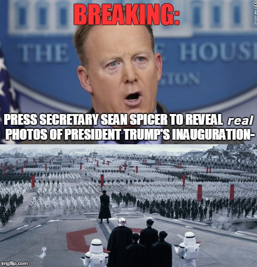 Alternative facts. | BREAKING: PRESS SECRETARY SEAN SPICER TO REVEAL   | image tagged in sean spicer,alternative facts,general hux | made w/ Imgflip meme maker