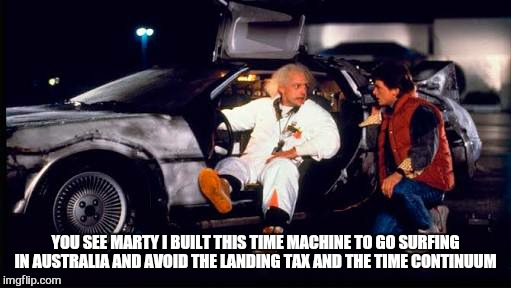 YOU SEE MARTY I BUILT THIS TIME MACHINE TO GO SURFING IN AUSTRALIA AND AVOID THE LANDING TAX AND THE TIME CONTINUUM | made w/ Imgflip meme maker