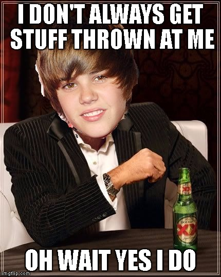 The Most Interesting Justin Bieber | I DON'T ALWAYS GET STUFF THROWN AT ME OH WAIT YES I DO | image tagged in memes,the most interesting justin bieber | made w/ Imgflip meme maker