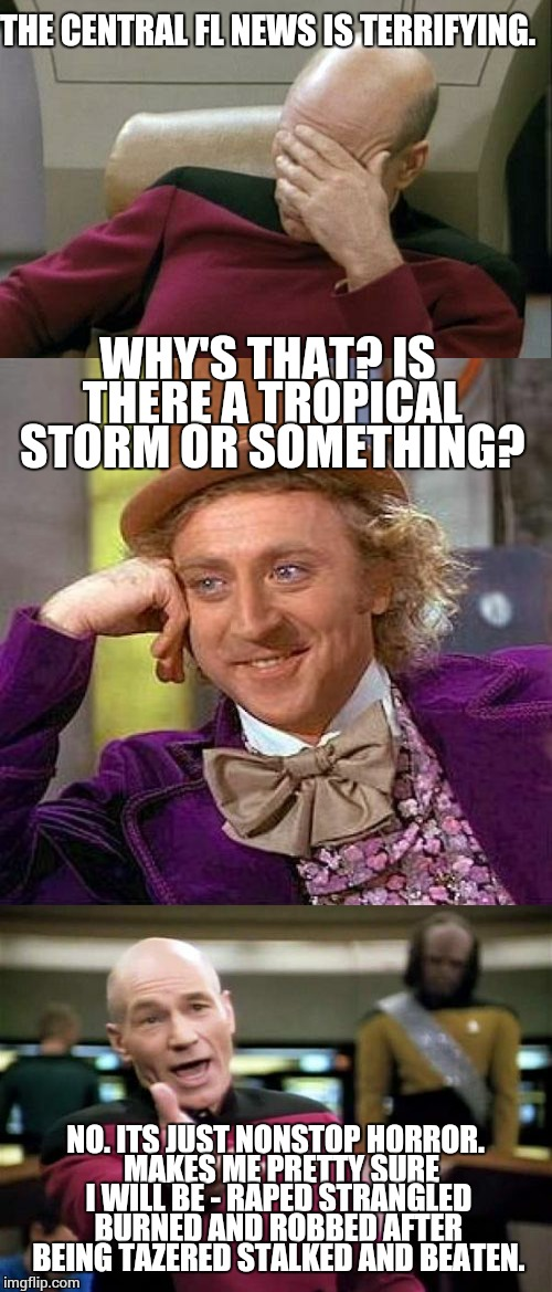 Family vacation ain't what it used to be. | THE CENTRAL FL NEWS IS TERRIFYING. NO. ITS JUST NONSTOP HORROR.  MAKES ME PRETTY SURE I WILL BE - **PED STRANGLED BURNED AND ROBBED AFTER BE | image tagged in creepy condescending wonka | made w/ Imgflip meme maker