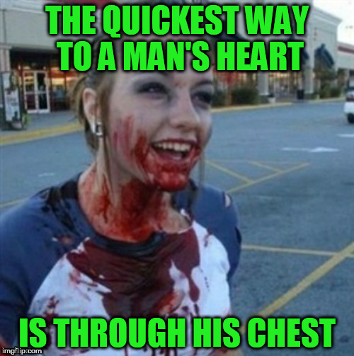 Psycho Nympho | THE QUICKEST WAY TO A MAN'S HEART IS THROUGH HIS CHEST | image tagged in psycho nympho,memes | made w/ Imgflip meme maker