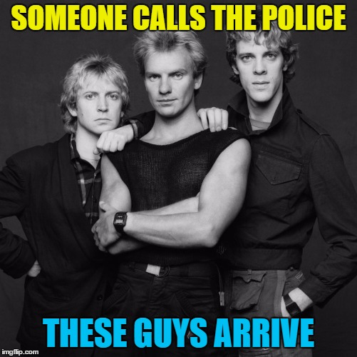 the police | SOMEONE CALLS THE POLICE THESE GUYS ARRIVE | image tagged in the police | made w/ Imgflip meme maker