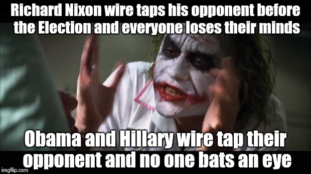 All the references to Nixon and Watergate lately have it wrong | Richard Nixon wire taps his opponent before the Election and everyone loses their minds Obama and Hillary wire tap their opponent and no one | image tagged in losing there minds,criminal,democrats | made w/ Imgflip meme maker