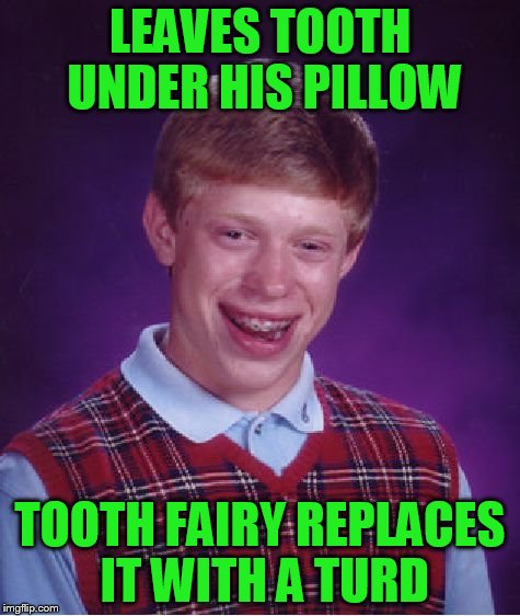 Bad Luck Brian Meme | LEAVES TOOTH UNDER HIS PILLOW TOOTH FAIRY REPLACES IT WITH A TURD | image tagged in memes,bad luck brian | made w/ Imgflip meme maker