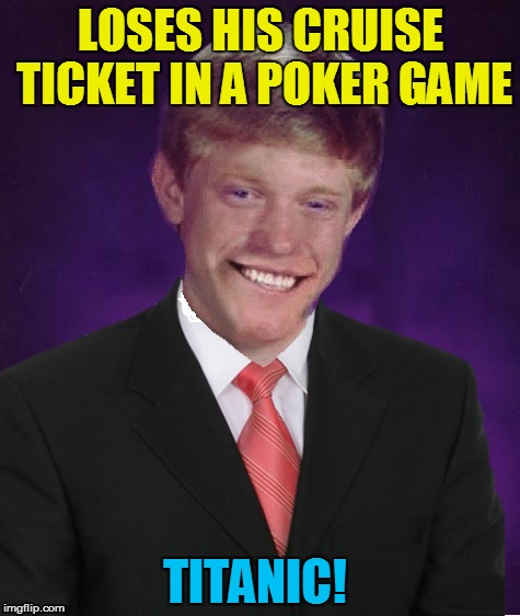 Good Luck Brian - 6/18 to 6/25 - a RebellingFromRebellion event |  LOSES HIS CRUISE TICKET IN A POKER GAME; TITANIC! | image tagged in good luck brian,good luck brian week,memes,titanic,funny memes,poker | made w/ Imgflip meme maker