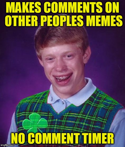 MAKES COMMENTS ON OTHER PEOPLES MEMES NO COMMENT TIMER | made w/ Imgflip meme maker