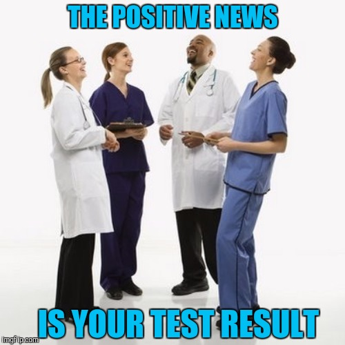 THE POSITIVE NEWS IS YOUR TEST RESULT | made w/ Imgflip meme maker