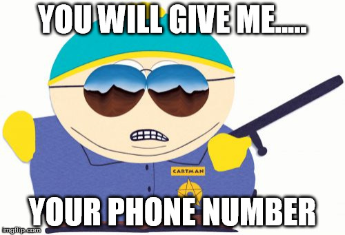 Officer Cartman | YOU WILL GIVE ME..... YOUR PHONE NUMBER | image tagged in memes,officer cartman | made w/ Imgflip meme maker