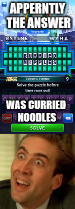 Was playing Wheel of fortune on my android when this happens. | APPERNTLY THE ANSWER WAS CURRIED NOODLES | image tagged in nipples,nswf,memes,funny | made w/ Imgflip meme maker