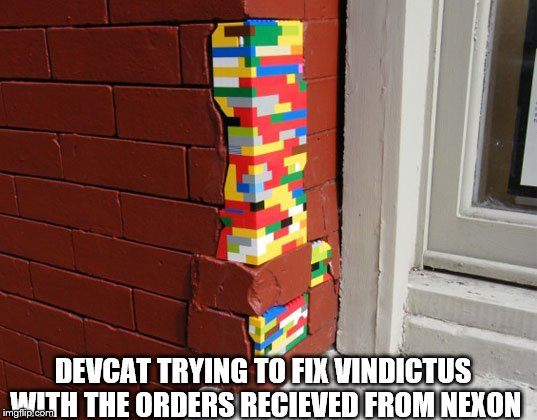 DEVCAT TRYING TO FIX VINDICTUS WITH THE ORDERS RECIEVED FROM NEXON | image tagged in lego brick wall | made w/ Imgflip meme maker