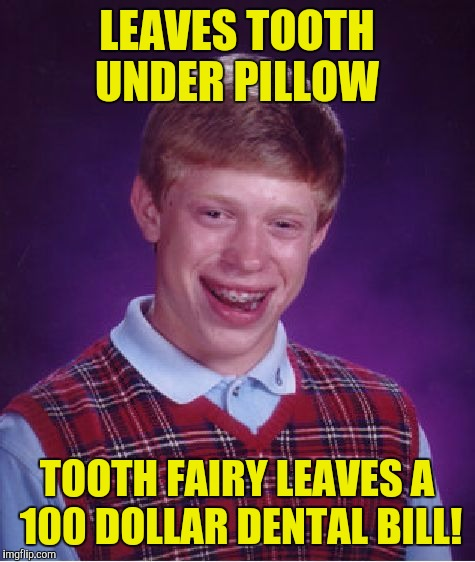 Bad Luck Brian Meme | LEAVES TOOTH UNDER PILLOW TOOTH FAIRY LEAVES A 100 DOLLAR DENTAL BILL! | image tagged in memes,bad luck brian | made w/ Imgflip meme maker