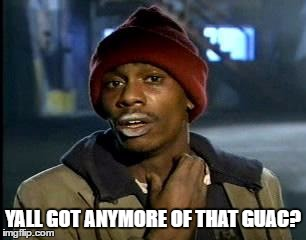 Y'all Got Any More Of That Meme | YALL GOT ANYMORE OF THAT GUAC? | image tagged in memes,yall got any more of | made w/ Imgflip meme maker