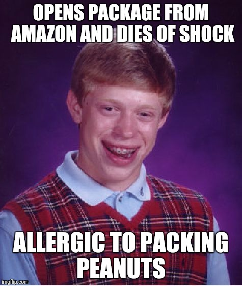 Bad Luck Brian Meme | OPENS PACKAGE FROM AMAZON AND DIES OF SHOCK ALLERGIC TO PACKING PEANUTS | image tagged in memes,bad luck brian | made w/ Imgflip meme maker
