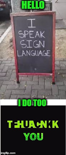 sometimes you have to read between the lines  | HELLO I DO TOO | image tagged in funny street signs,memes,funny,sign language,thank you | made w/ Imgflip meme maker