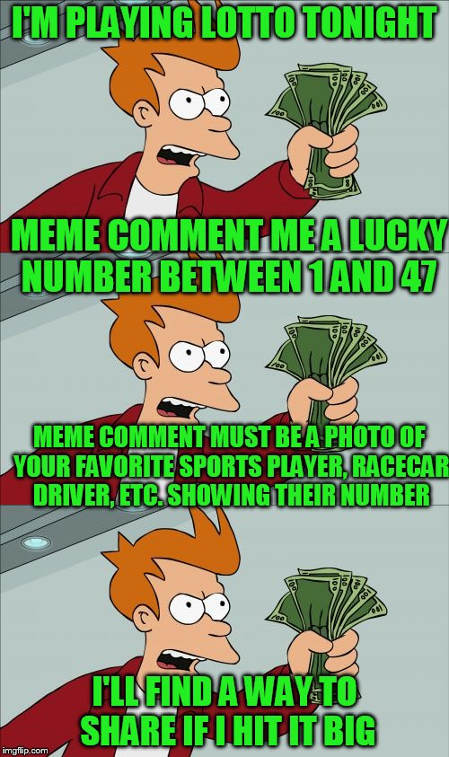 I tried this a year ago. Thought it would be fun to try again! | I'M PLAYING LOTTO TONIGHT I'LL FIND A WAY TO SHARE IF I HIT IT BIG MEME COMMENT ME A LUCKY NUMBER BETWEEN 1 AND 47 MEME COMMENT MUST BE A PH | image tagged in lotto | made w/ Imgflip meme maker