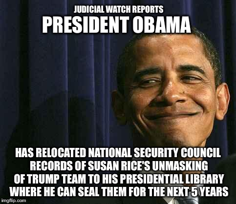 Why would this type of record go to a presidential library?  Why isn't mainstream media reporting this? |  JUDICIAL WATCH REPORTS; PRESIDENT OBAMA; HAS RELOCATED NATIONAL SECURITY COUNCIL RECORDS OF SUSAN RICE'S UNMASKING OF TRUMP TEAM TO HIS PRESIDENTIAL LIBRARY WHERE HE CAN SEAL THEM FOR THE NEXT 5 YEARS | image tagged in obama smug face,susan rice,national security council,corrupt,mainstream media,unmasked | made w/ Imgflip meme maker
