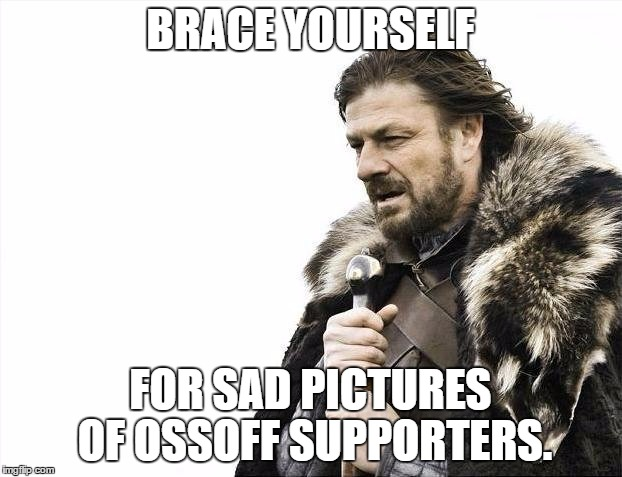 Ossoff loses--predictably | BRACE YOURSELF FOR SAD PICTURES OF OSSOFF SUPPORTERS. | image tagged in memes,brace yourselves x is coming,jon ossoff,ossoff,crying democrats | made w/ Imgflip meme maker