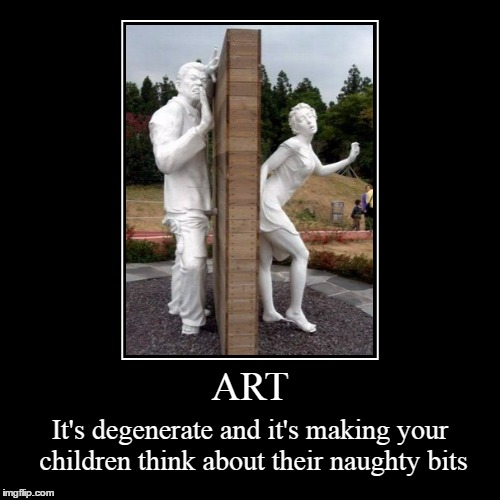 I've been dying to use this image, and now NSFW Filth Week has given me a reason! | ART | It's degenerate and it's making your children think about their naughty bits | image tagged in funny,demotivationals,nsfw filth week,art,sculpture,sex | made w/ Imgflip demotivational maker