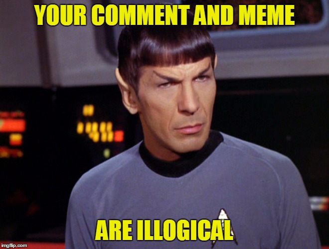 YOUR COMMENT AND MEME ARE ILLOGICAL | made w/ Imgflip meme maker