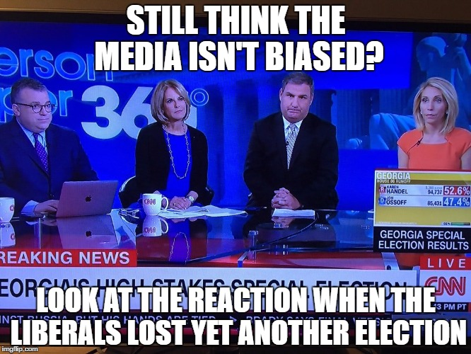 STILL THINK THE MEDIA ISN'T BIASED? LOOK AT THE REACTION WHEN THE LIBERALS LOST YET ANOTHER ELECTION | image tagged in election,cnn,fake news,snowflakes | made w/ Imgflip meme maker