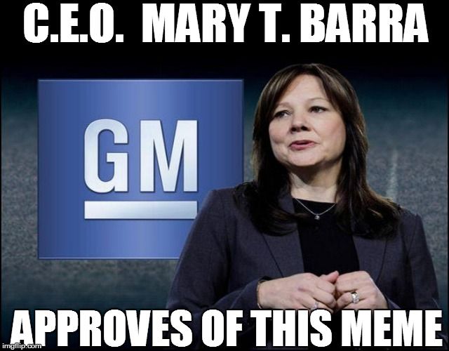 C.E.O.  MARY T. BARRA APPROVES OF THIS MEME | made w/ Imgflip meme maker