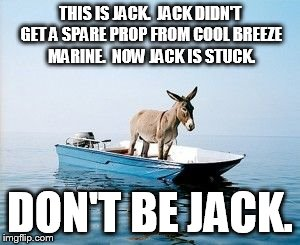 DONKEY ON A BOAT | THIS IS JACK.  JACK DIDN'T GET A SPARE PROP FROM COOL BREEZE MARINE.  NOW JACK IS STUCK. DON'T BE JACK. | image tagged in donkey on a boat | made w/ Imgflip meme maker