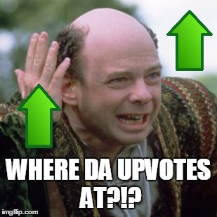 WHERE DA UPVOTES AT?!? | made w/ Imgflip meme maker