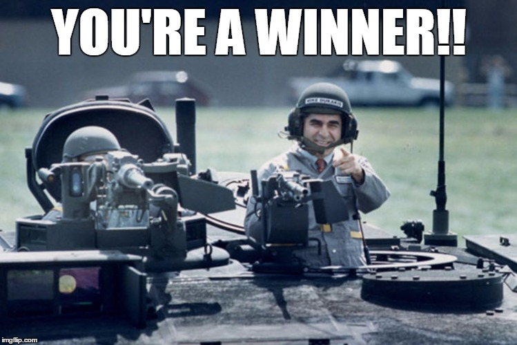 Dukakis Tank | YOU'RE A WINNER!! | image tagged in dukakis tank | made w/ Imgflip meme maker