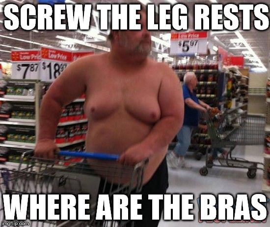 SCREW THE LEG RESTS WHERE ARE THE BRAS | made w/ Imgflip meme maker