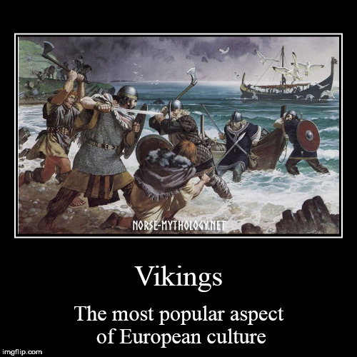 Vikings | The most popular aspect of European culture | image tagged in funny,demotivationals,viking,vikings,european,europe | made w/ Imgflip demotivational maker