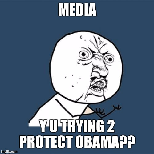 Y U No Meme | MEDIA Y U TRYING 2 PROTECT OBAMA?? | image tagged in memes,y u no | made w/ Imgflip meme maker