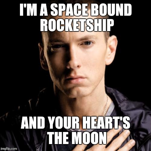 I'M A SPACE BOUND ROCKETSHIP AND YOUR HEART'S THE MOON | made w/ Imgflip meme maker