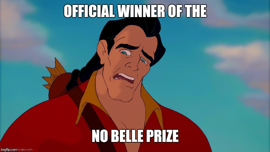 no belle prize | OFFICIAL WINNER OF THE NO BELLE PRIZE | image tagged in gaston | made w/ Imgflip meme maker