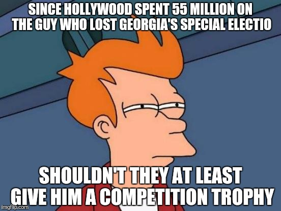 Futurama Fry Meme | SINCE HOLLYWOOD SPENT 55 MILLION ON THE GUY WHO LOST GEORGIA'S SPECIAL ELECTIO SHOULDN'T THEY AT LEAST GIVE HIM A COMPETITION TROPHY | image tagged in memes,futurama fry | made w/ Imgflip meme maker