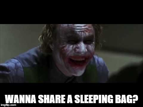 WANNA SHARE A SLEEPING BAG? | made w/ Imgflip meme maker
