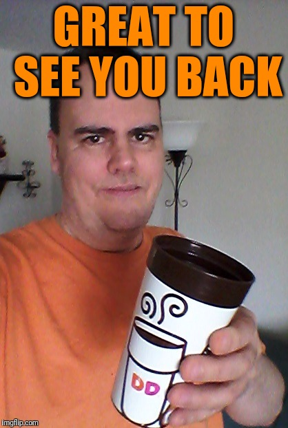 cheers | GREAT TO SEE YOU BACK | image tagged in cheers | made w/ Imgflip meme maker