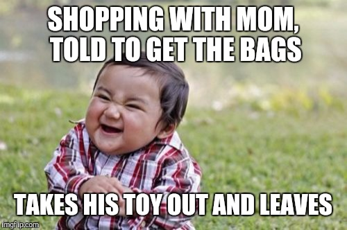 Evil Toddler Meme | SHOPPING WITH MOM, TOLD TO GET THE BAGS TAKES HIS TOY OUT AND LEAVES | image tagged in memes,evil toddler | made w/ Imgflip meme maker