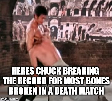 Chuck Norris Breaks Record on Number of Bones Broken | HERES CHUCK BREAKING THE RECORD FOR MOST BONES BROKEN IN A DEATH MATCH | image tagged in bruce lee chiropractor,memes,lee is king,funny,chuck is dead,boinga boing | made w/ Imgflip meme maker