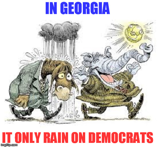 IN GEORGIA IT ONLY RAIN ON DEMOCRATS | image tagged in crying democrats | made w/ Imgflip meme maker