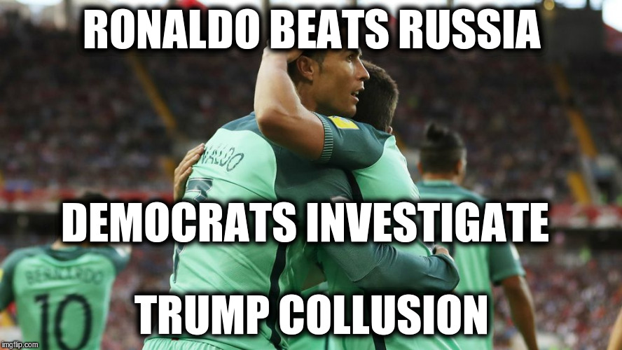 ronaldo beats russia | RONALDO BEATS RUSSIA TRUMP COLLUSION DEMOCRATS INVESTIGATE | image tagged in cristiano ronaldo,portugal beats russia,democrats investigate everything,democrat maniacs | made w/ Imgflip meme maker