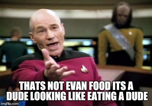 Picard Wtf Meme | THATS NOT EVAN FOOD ITS A DUDE LOOKING LIKE EATING A DUDE | image tagged in memes,picard wtf | made w/ Imgflip meme maker