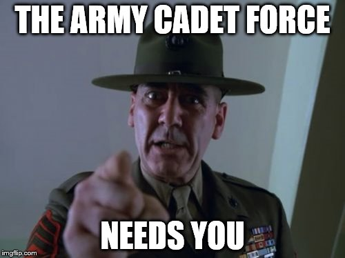 Sergeant Hartmann | THE ARMY CADET FORCE NEEDS YOU | image tagged in memes,sergeant hartmann | made w/ Imgflip meme maker