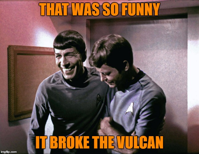 THAT WAS SO FUNNY IT BROKE THE VULCAN | made w/ Imgflip meme maker