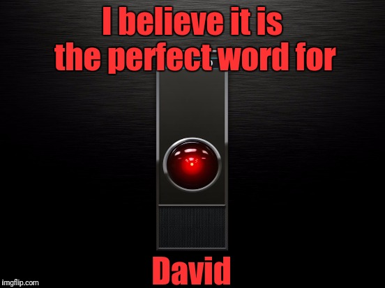 I believe it is the perfect word for David | made w/ Imgflip meme maker