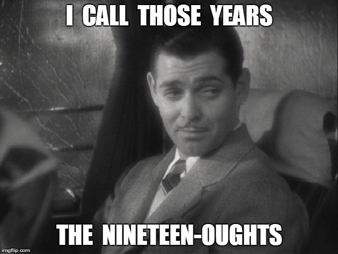 I  CALL  THOSE  YEARS THE  NINETEEN-OUGHTS | made w/ Imgflip meme maker