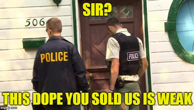 SIR? THIS DOPE YOU SOLD US IS WEAK | made w/ Imgflip meme maker