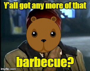 Y'all got any more of that barbecue? | made w/ Imgflip meme maker