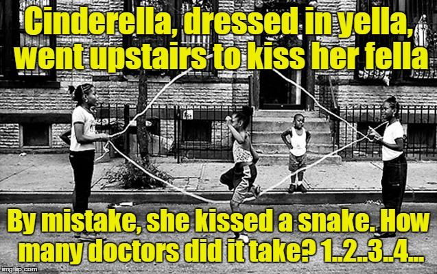 Cinderella, dressed in yella, went upstairs to kiss her fella By mistake, she kissed a snake. How many doctors did it take? 1..2..3..4... | made w/ Imgflip meme maker