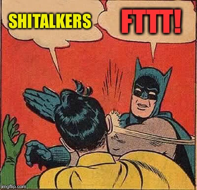 Batman Slapping Robin Meme | SHITALKERS FTTT! | image tagged in memes,batman slapping robin | made w/ Imgflip meme maker